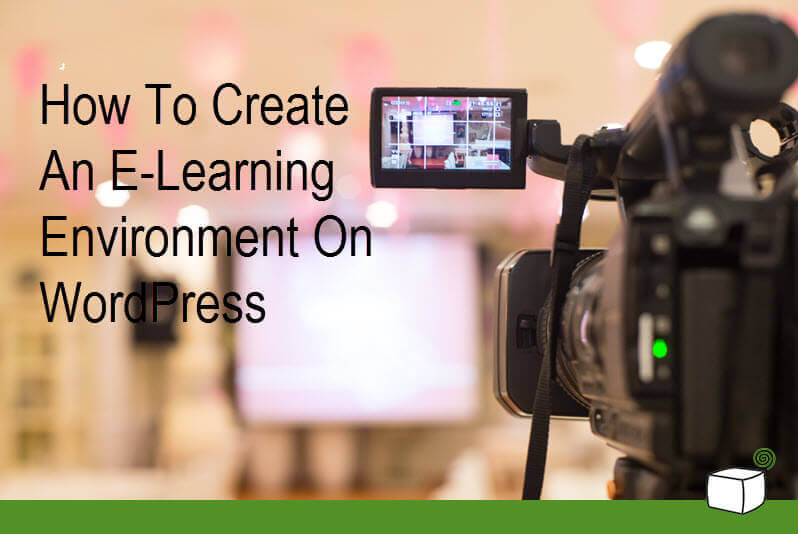 8 Winning Tips On How To Create An E-Learning Environment on WordPress