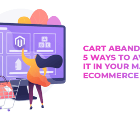 Cart Abandonment: 5 Ways to Avoid It in Your Magento eCommerce Store