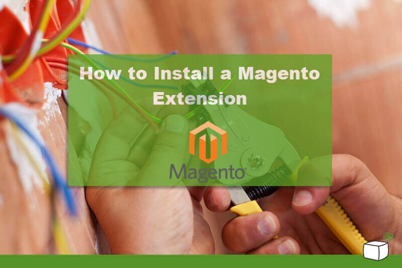 Down to The Basics: How to Install a Magento® Extension